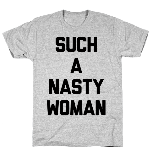 Such A Nasty Woman Mens T-Shirt