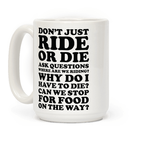 Don't Just Ride or Die Ask Questions Coffee Mug