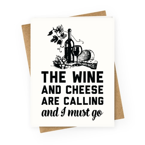 The Wine and Cheese are Calling and I Must Go Greeting Card