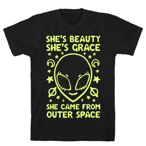 She's Beauty She's Grace She Came From Outer Space T-Shirt
