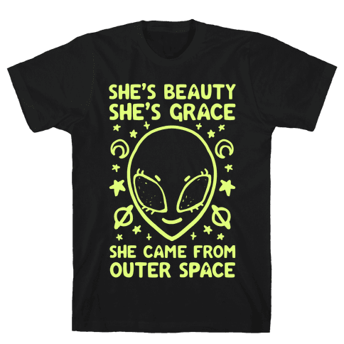 She's Beauty She's Grace She Came From Outer Space Mens T-Shirt