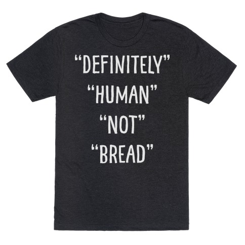 Definitely Human Not Bread T-Shirt