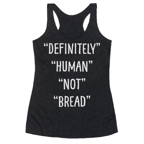 Definitely Human Not Bread Racerback Tank Top