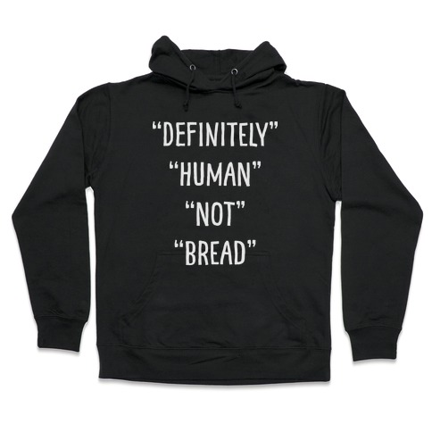 Definitely Human Not Bread Hooded Sweatshirt
