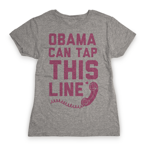 Obama Can Tap this Line Womens T-Shirt