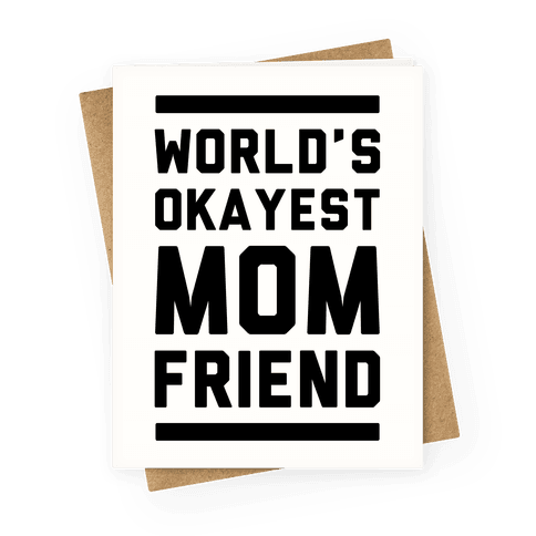 World's Okayest Mom Friend Greeting Card