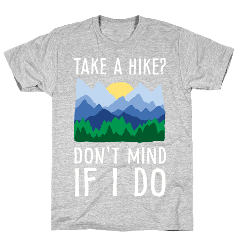 Take A Hike Don't Mind If I Do Mens T-Shirt