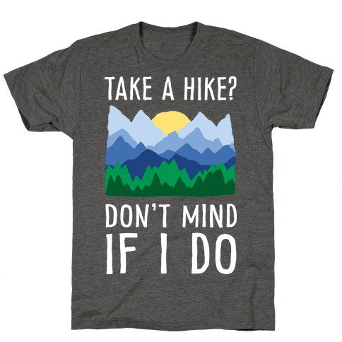 Take A Hike Don't Mind If I Do Mens T-Shirt