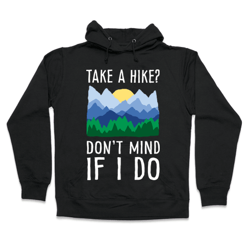 Take A Hike Don't Mind If I Do Hooded Sweatshirt
