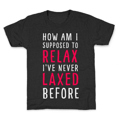 How Am I Supposed to Relax Kids T-Shirt
