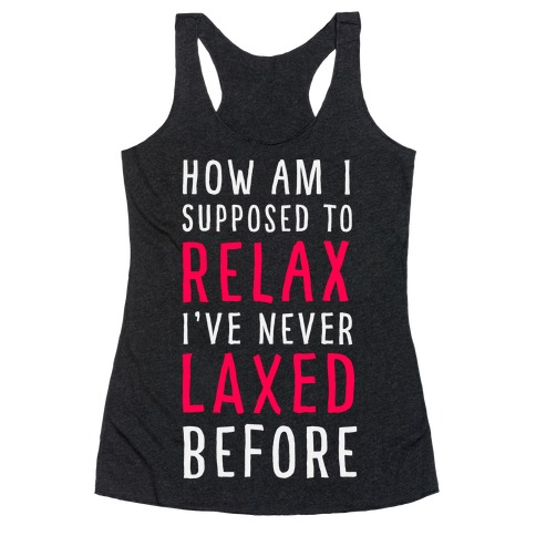 How Am I Supposed to Relax Racerback Tank Top