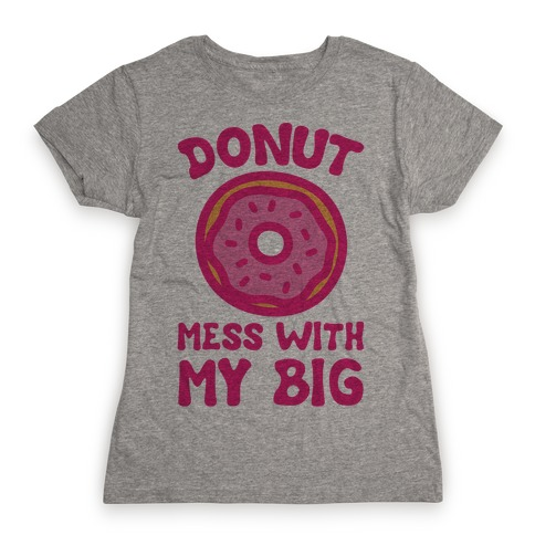Donut Mess With My Big Womens T-Shirt