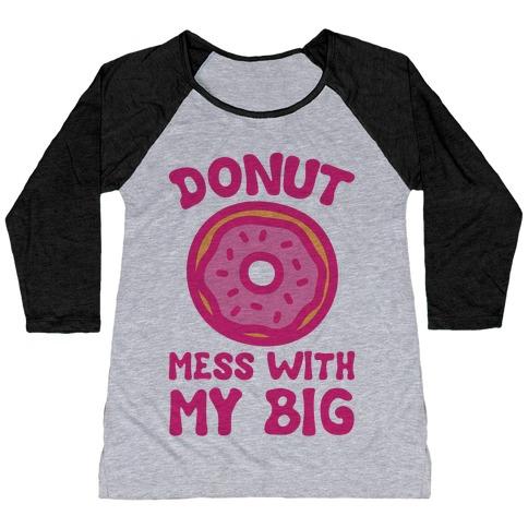 Donut Mess With My Big Baseball Tee