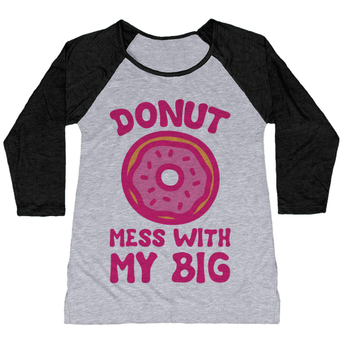 Donut Mess With My Big Baseball Tee