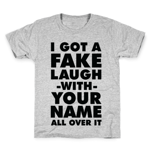 I Got a Fake Laugh Kids T-Shirt