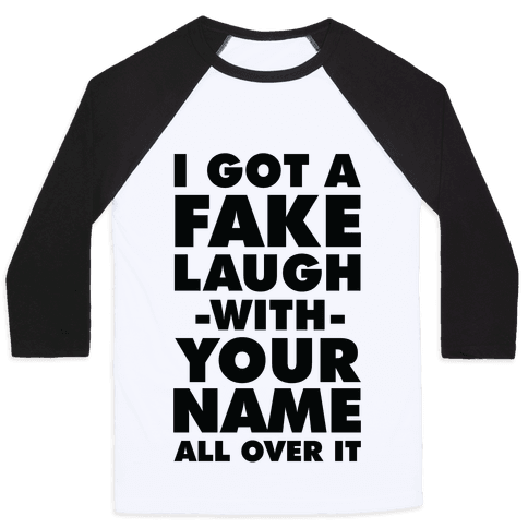 I Got a Fake Laugh Baseball Tee