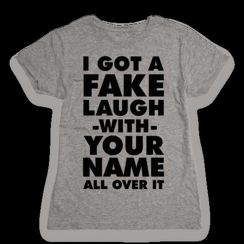 I Got a Fake Laugh Womens T-Shirt