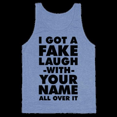 I Got a Fake Laugh Tank Top