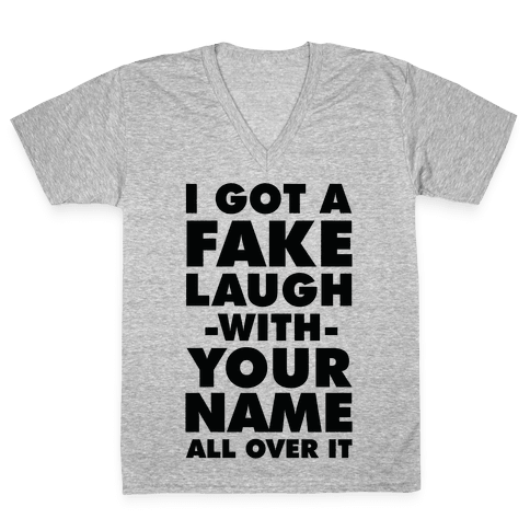 I Got a Fake Laugh V-Neck Tee Shirt