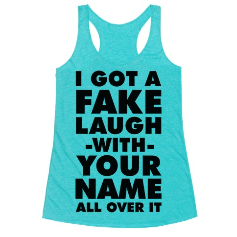 I Got a Fake Laugh Racerback Tank Top