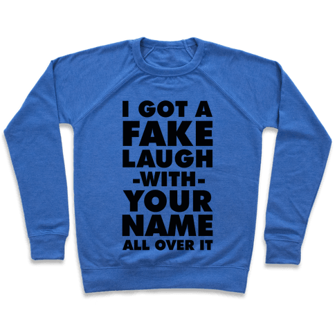 I Got a Fake Laugh Pullover
