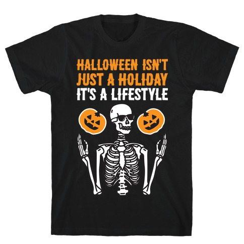 Halloween Isn't Just A Holiday, It's A Lifestyle T-Shirt