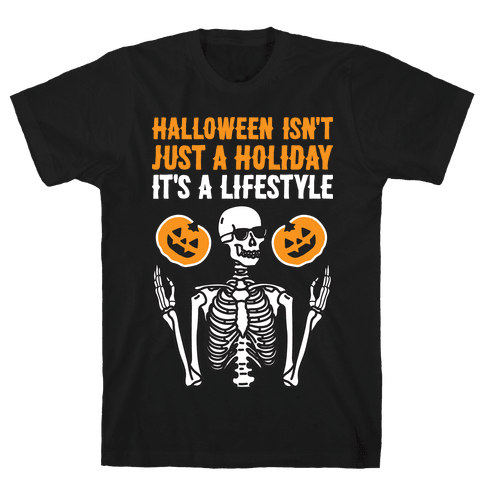 Halloween Isn't Just A Holiday, It's A Lifestyle Mens/Unisex T-Shirt