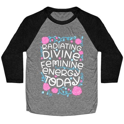 Radiating Divine Feminine Energy Today Baseball Tee