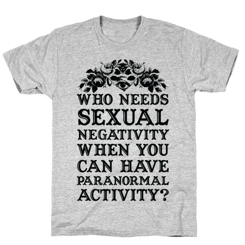 Who Needs Sexual Negativity T-Shirt