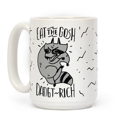 Eat the GOSH DaNGT RICH Raccoon Coffee Mug