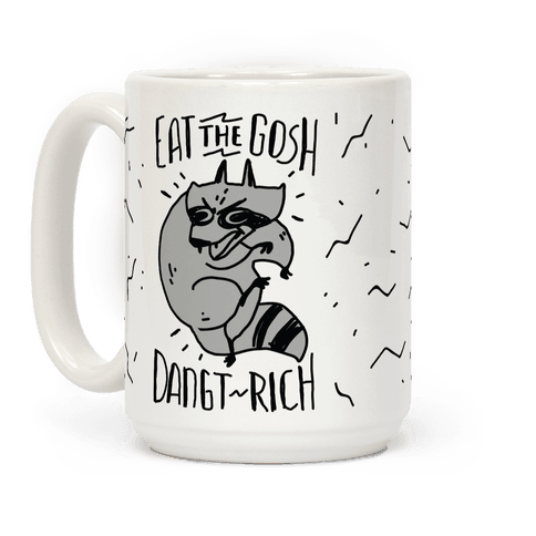 Eat the GOSH DaNGT RICH Raccoon Coffee Mug