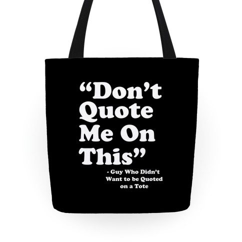 """""""Don't Quote Me On This"""" Tote"""