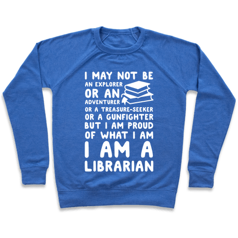 I may Not Be an Explorer Librarian Pullover
