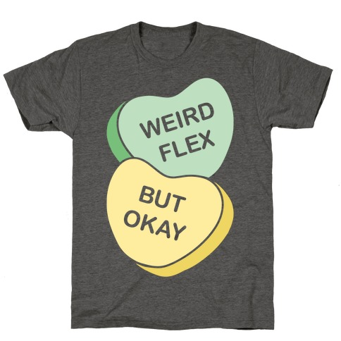 Weird Flex But Okay Conversation Heart Parody White Print T-Shirt