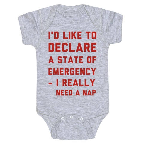 I'd Like to Declare a State of Emergency I Really Need a Nap Baby Onesy