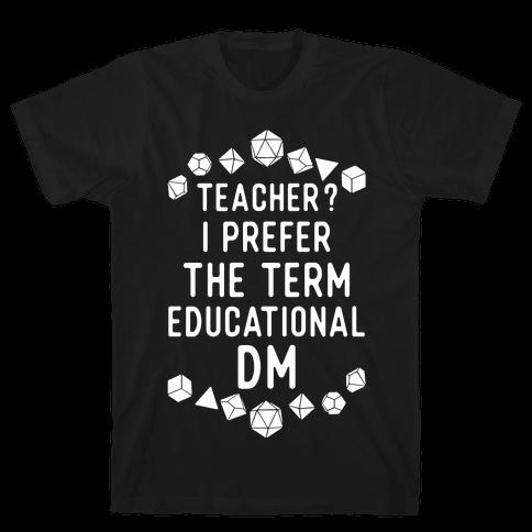 Teacher? I Prefer The Term Educational DM Mens/Unisex T-Shirt