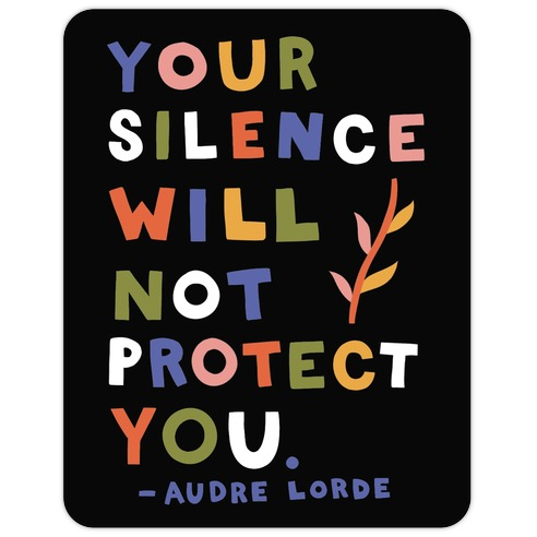 Your Silence Will Not Protect You - Audre Lorde Quote Die Cut Sticker