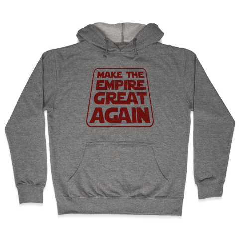 Make the Empire Great Again Hooded Sweatshirt