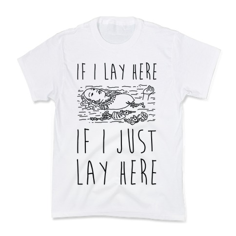 If I Lay Here If I Just Lay Here Ophelia Kids T-Shirt