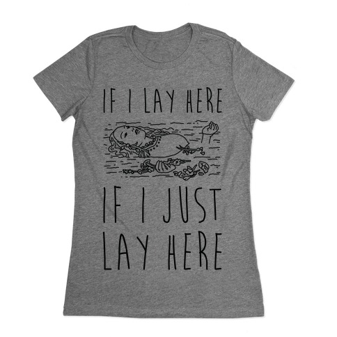 If I Lay Here If I Just Lay Here Ophelia Womens T-Shirt