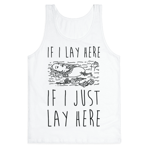 If I Lay Here If I Just Lay Here Ophelia Tank Top