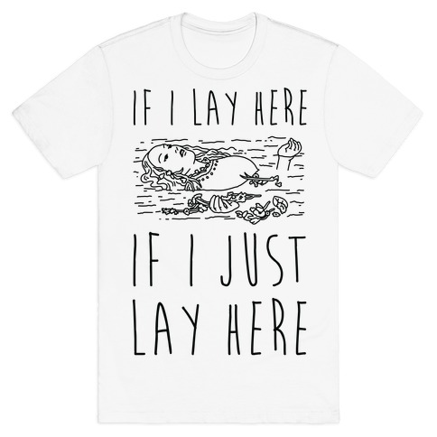If I Lay Here If I Just Lay Here Ophelia T-Shirt