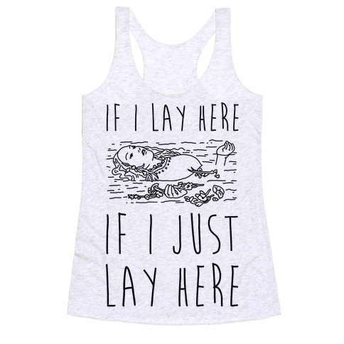If I Lay Here If I Just Lay Here Ophelia Racerback Tank Top