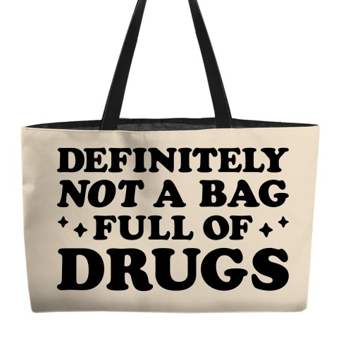 Definitely Not A Bag Full of Drugs Weekender Tote