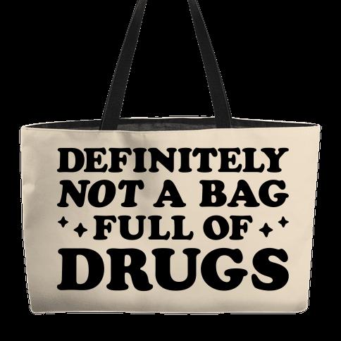Definitely Not A Bag Full of Drugs Weekender Tote