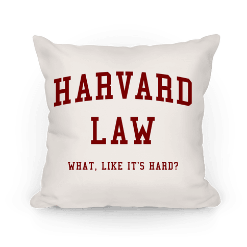 Harvard Law What Like It's Hard Pillow