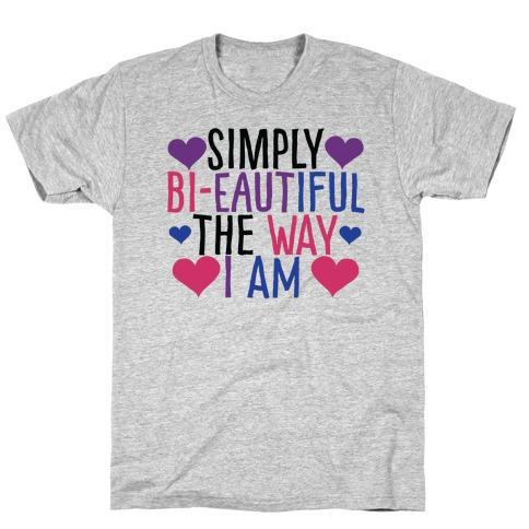 Simply Bi-eautiful the Way I Am T-Shirt
