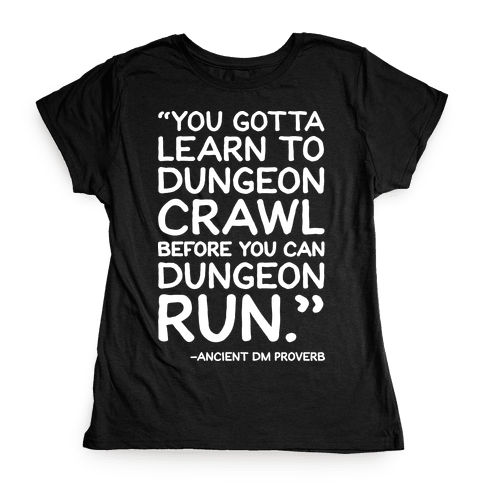 You Gotta Learn To Dungeon Crawl Before You Can Dungeon Run Womens T-Shirt
