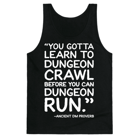 You Gotta Learn To Dungeon Crawl Before You Can Dungeon Run Tank Top