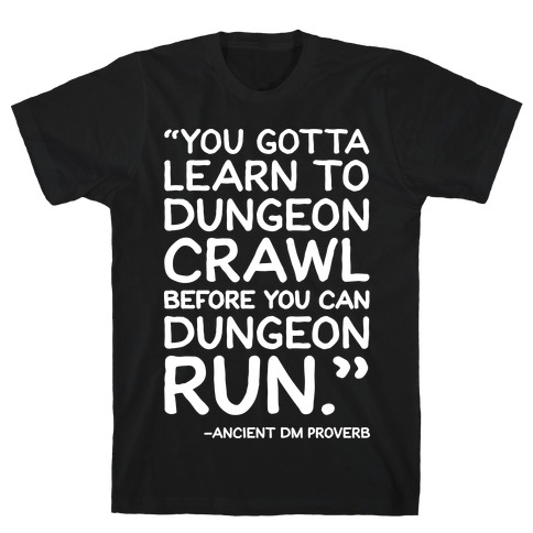 You Gotta Learn To Dungeon Crawl Before You Can Dungeon Run T-Shirt